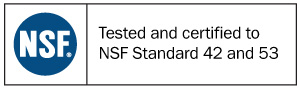 Tested and Certified to NSF Standard 42 and 53